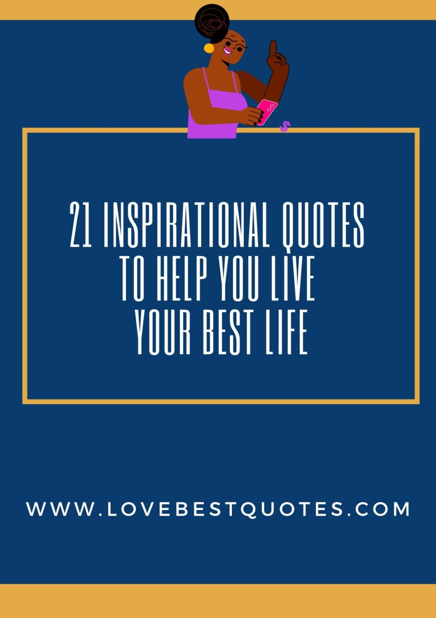 21 Inspirational Quotes To Help You Live Your Best Life