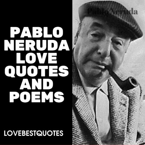 Pablo Neruda Love Quotes and Poems